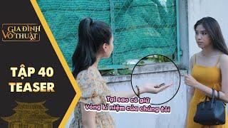 Gia đình võ thuật | Teaser Tập 40: Tiểu thư nhà giàu giận điên người khi gặp tình 1 đêm của bạn trai