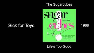 The Sugarcubes - Sick for Toys - Life's Too Good [1988]