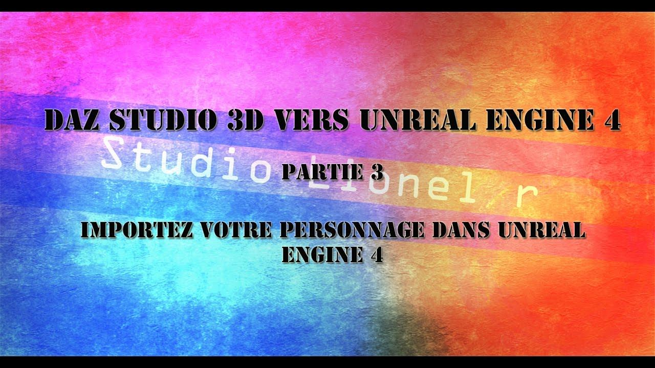[UE4] tuto daz studio vers unreal engine 4 , partie 3 , importation de votre personnage