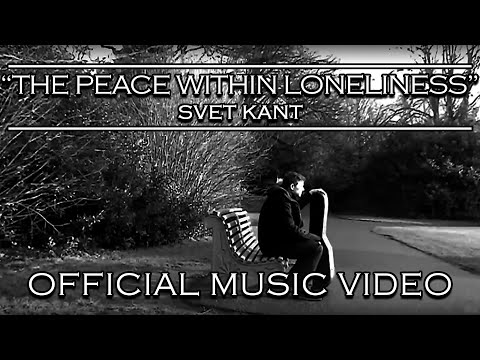 Svet Kant - The peace within loneliness (OFFICIAL MUSIC VIDEO)