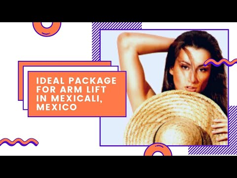 Ideal Package for Arm Lift in Mexicali, Mexico