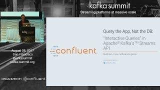 "PREVIEW: ""Interactive Queries"" in Kafka's Streams API (Matthias Sax, Confluent) Kafka Summit 2017"