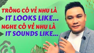 CẤU TRÚC 45: It looks like; It sounds like - Tiếng Anh giao tiếp - Thắng Phạm