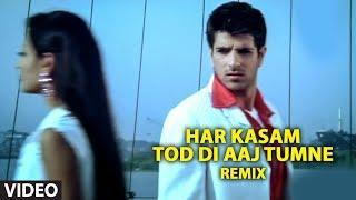 Har Kasam Tod Di Aaj Tumne Remix (Full Video   - YouTube