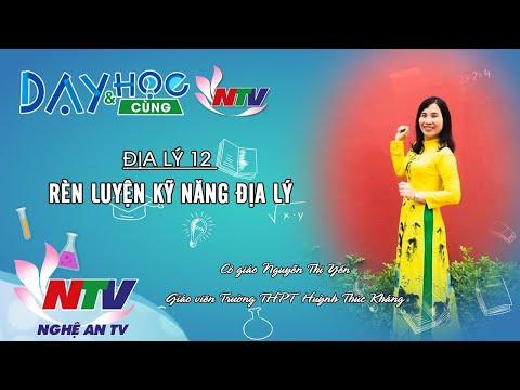 MÔN ĐỊA LÝ 12 - RÈN LUYỆN KỸ NĂNG ĐỊA LÝ - 17H NGÀY 21/3/2020 (Dạy học trên truyền hình NTV)