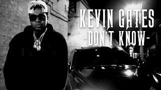 Kevin Gates - Don't Know   Shot by @DGainzBeats