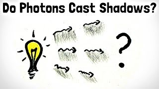 Do Photons Cast Shadows? by MinutePhysics
