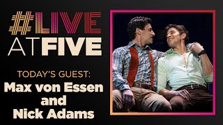 Max von Essen and Nick Addams on #LiveAtFive