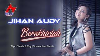 Download lagu Jihan Audy Berakhirlah Mp3