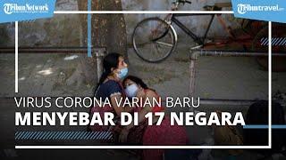 Virus Corona Varian B1617 India Telah Menyebar di 17 Negara, Ini Penyebab Terjadi Tsunami Covid-19