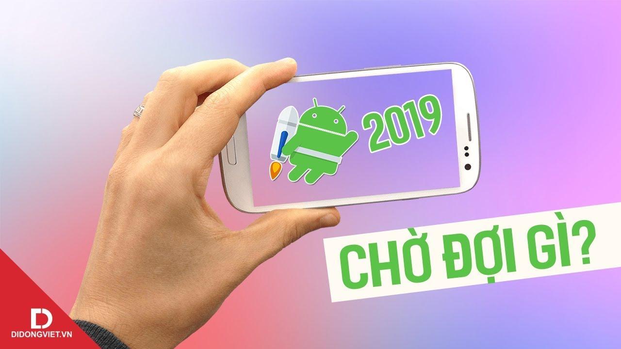 Những smartphone Android hứa hẹn nhất nửa đầu năm 2019