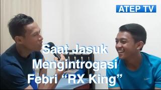 "Saat Jasuk Mengintrogasi Febri ""RX King"" - Atep TV"