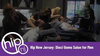 Hip New Jersey: Dieci Uomo Salon for Men