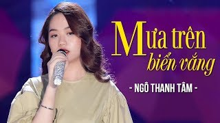 MƯA TRÊN BIỂN VẮNG - NGÔ THANH TÂM | Giọng ca Trữ Tình mới lạ hát cực ngọt MV HD