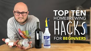 TOP TEN HOMEBREWING HACKS: Tips And Tricks For Beginner Brewers