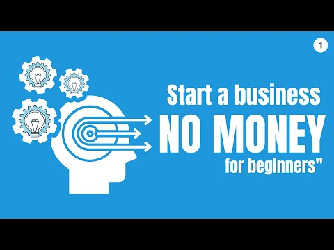 How to Start a Business With No Money - Free Business Course ...