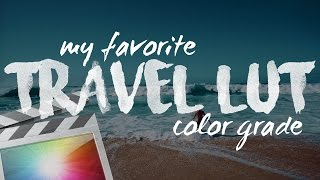 How To Color Grade Your Sony A6500 Travel Videos With LUTS | FCPX Tutorial