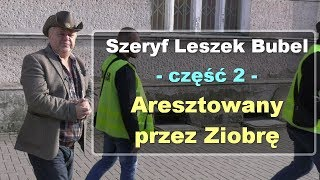 Szeryf Leszek Bubel, część 2 – Aresztowany przez Ziobrę