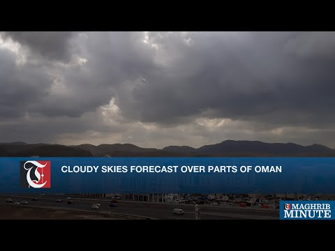 Cloudy skies forecast over parts of Oman