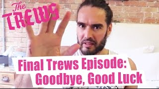 Final Episode Of The Trews - Goodbye, Good Luck: Russell Brand The Trews (E366)
