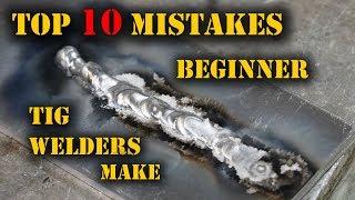 TFS: Top 10 Mistakes Beginner TIG Welders Make