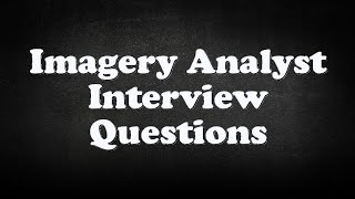 Imagery Analyst Interview Questions