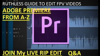 Noobs COMPLETE guide to edit FPV VIDEO A-Z | ADOBE PREMIERE | Livestream | Q & A