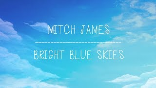Mitch James   Bright Blue Skies   With Lyrics