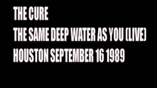 THE CURE SAME DEEP WATER AS YOU LIVE