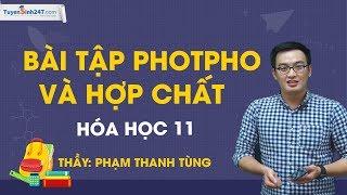 Live: Bài tập photpho và hợp chất - Hóa học 11 - Thầy giáo Phạm ThanhTùng