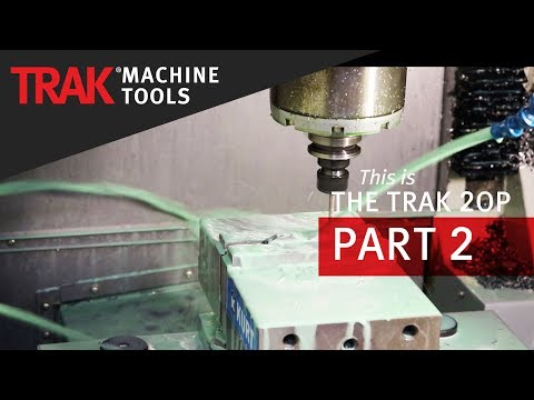 TRAK 2op | Second Operations Portable Vertical Machining Center | Part 2