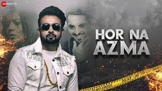 Hor Na Azma by Desi Criminal Ft Shobayy | Aakanksha Sareen | Happy Randhawa