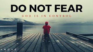 DO NOT FEAR | God is in Control - Inspirational & Motivational Video