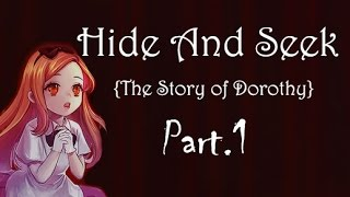 Hide And Seek { Story of Dorothy } Walkthrough ! Part 1