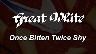 Great White - Once Bitten Twice Shy (Lyrics) HQ Audio