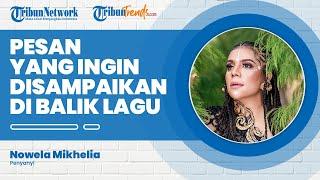 'The Spirit of Papua Trending', Nowela Beberkan Makna di Balik Lagu