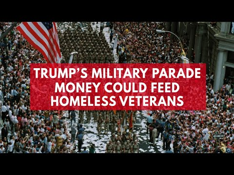 Money spent on Trump's military parade could feed homeless veterans instead