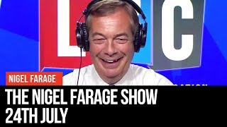 The Nigel Farage Show | LIVE Radio Debate - 24th July | LBC