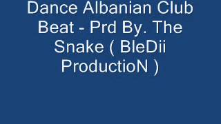 Dance albanian club beat  - Prd By. The Snake ( BleDii ProductioN )