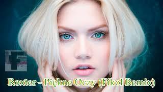 ROXTER   PIĘKNE OCZY (Fikoł Remix)