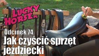 Porady LuckyHorse.pl  -  odc.74 - Pielęgnacja sprzętu jeździeckiego.