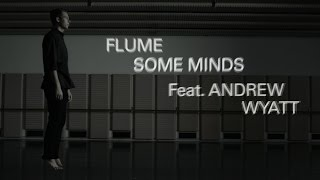 Flume - 'Some Minds (feat. Andrew Wyatt)' (Official Music Video)