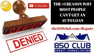 The #1 Reason Why 80% Of People Get Denied For An Auto Loan - 850 Club Credit Consultation