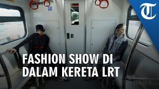 Video Fashion Show di Dalam Kereta LRT, Bagian Jakarta Fashion and Food Festival