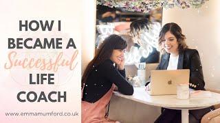 HOW I'VE BECOME A SUCCESSFUL LIFE COACH   Emma Mumford