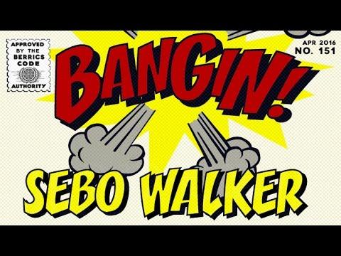 Sebo Walker - Bangin!