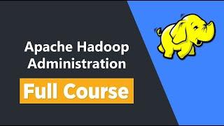 Hadoop Administration Tutorial for Beginners