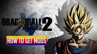 👍 HOW TO ADD MODS INTO DRAGON BALL XENOVERSE 2 | CRACKED/STEAM | 12/6/17 👍
