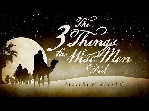 The 3 Things the Wise Men Did (Matthew 2:1-12)