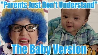 """A Baby's Remix of """"Parents Just Don't Understand"""""""